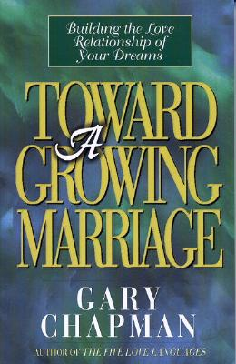 Image for TOWARD A GROWING MARRIAGE  Building the Love Relationship of your Dreams