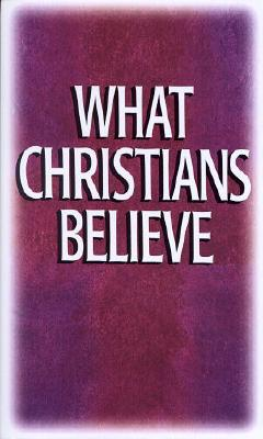Image for What Christians Believe: Basic Studies in Bible Doctrine and Christian Living