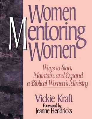 Image for Women Mentoring Women: Ways to Start, Maintain, and Expand a Biblical Women's Ministry
