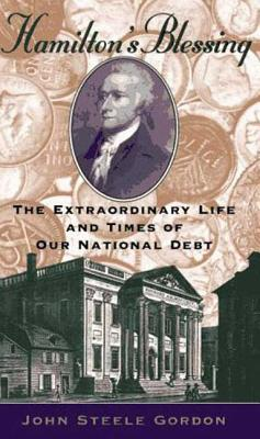 Hamilton's Blessing: The Extraordinary Life and Times of Our National Debt, Gordon, John Steele