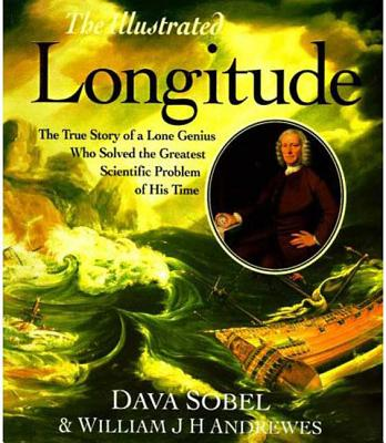 Image for The Illustrated Longitude: The True Story of the Lone Genius Who Solved the Greatest Scientific Problem of His Time