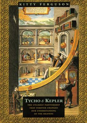 Image for Tycho and Kepler: The Unlikely Partnership That Forever Changed Our Understanding of the Heavens