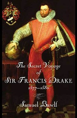 The Secret Voyage of Sir Francis Drake : 1577-1580, Bawlf, Samuel