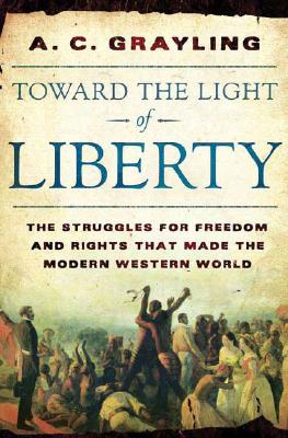 Image for Toward the Light of Liberty: The Struggles for Freedom and Rights That Made the Modern Western World