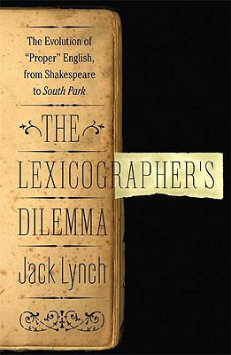 Image for Lexicographer's Dilemma: The Evolution of 'Proper' English, from Shakespeare to