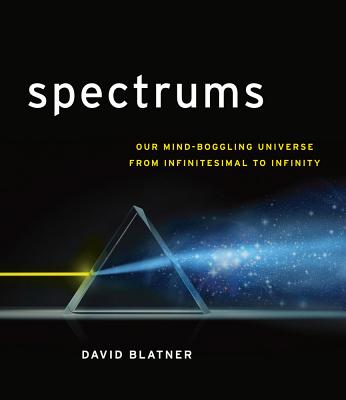 Image for Spectrums: Our Mind-boggling Universe from Infinitesimal to Infinity