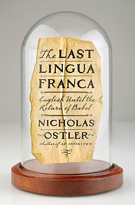 The Last Lingua Franca: English Until the Return of Babel, OSTLER, Nicholas