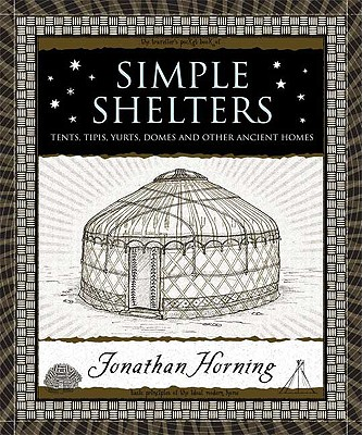 Simple Shelters: Tents, Tipis, Yurts, Domes and Other Ancient Homes (Wooden Books), Jonathan Horning