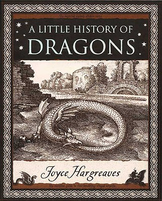 A Little History of Dragons: The Essential Guide to Fire-Breathing Winged Serpents (Wooden Books), Joyce Hargreaves