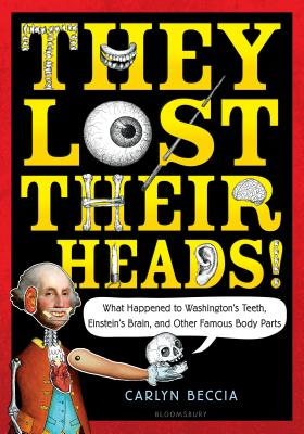 Image for They Lost Their Heads!: What Happened to Washington's Teeth, Einstein's Brain, and Other Famous Body Parts