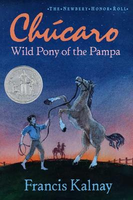 Image for Chucaro: Wild Pony of the Pampa (The Newbery Honor Roll)
