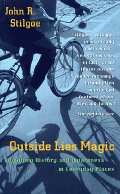 Image for Outside Lies Magic : Regaining History and Awareness in Everyday Places