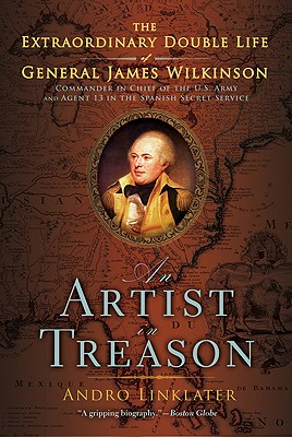 An Artist in Treason: The Extraordinary Double Life of General James Wilkinson, Andro Linklater