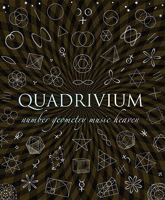 Quadrivium: The Four Classical Liberal Arts of Number, Geometry, Music, & Cosmology (Wooden Books), Miranda Lundy, Anthony Ashton, Dr. Jason Martineau, Daud Sutton, John Martineau