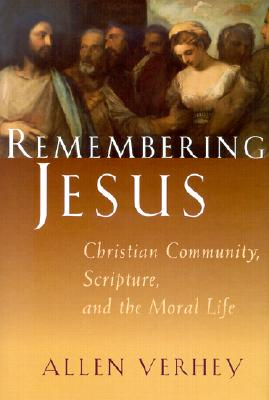 Image for Remembering Jesus: Christian Community, Scripture, and the Moral Life