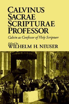 Calvinus Sacrae Scripturae Professor: Calvin as Confessor of Holy Scripture (English, German and French Edition)