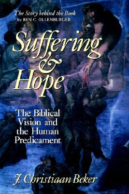 Suffering and Hope: The Biblical Vision and the Human Predicament, CHRISTIAAN J. BEKER, J. CHRISTIAAN BEKER