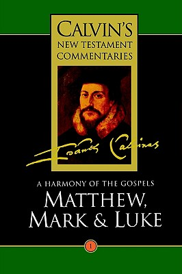 Image for A Harmony of the Gospels: Matthew, Mark and Luke (Calvin's New Testament Commentaries Series Volume 1)