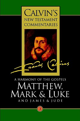 Image for A Harmony of the Gospels Matthew, Mark and Luke; and James and Jude (Calvin's New Testament Commentaries Series Volume 3)