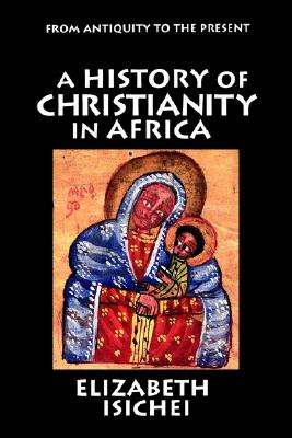 Image for A History of Christianity in Africa: From Antiquity to the Present