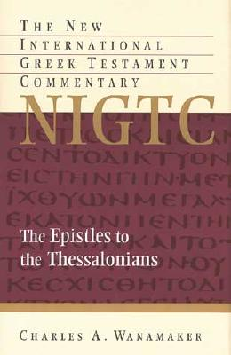 Image for NIGTC The Epistles to the Thessalonians: A Commentary on the  Greek Text (New International Greek Testament Commentary)