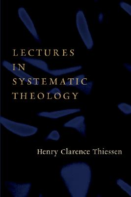 Lectures in Systematic Theology, Henry Clarence Thiessen, Vernon D. Doerksen