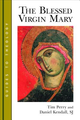 The Blessed Virgin Mary (Guides to Theology), Perry, Tim, Kendall, Daniel
