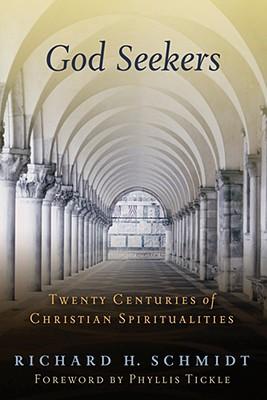 God Seekers: Twenty Centuries of Christian Spiritualities, Richard H. Schmidt