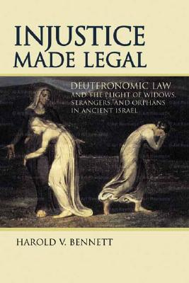 Image for Injustice Made Legal: Deuteronomic Law and the Plight of Widows, Strangers, and Orphans in Ancient Israel