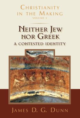 Image for Neither Jew nor Greek: A Contested Identity (Christianity in the Making, Volume 3)