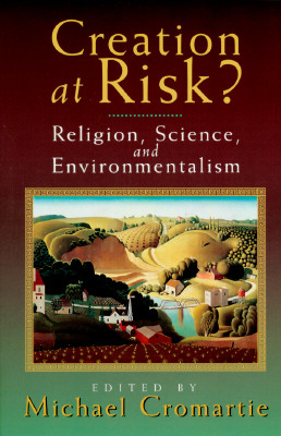 Image for Creation at Risk?: Religion, Science, and Environmentalism
