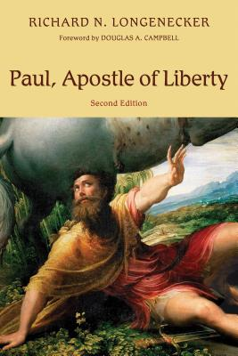 Paul, Apostle of Liberty: The Origin and Nature of Paul's Christianity, Richard N. Longenecker