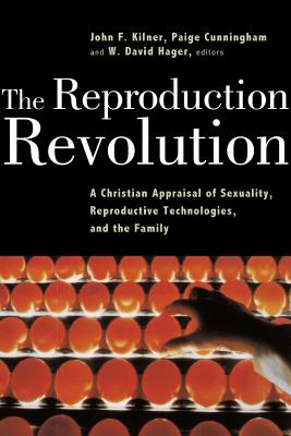 The Reproduction Revolution: A Christian Appraisal of Sexuality, Reproductive Technologies, and the Family (Horizons in Bioethics Series)