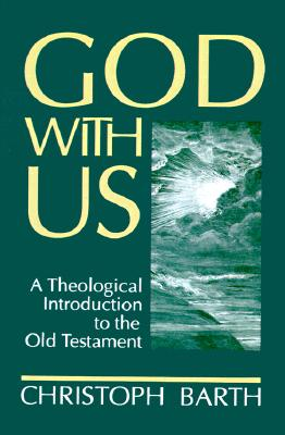 God with Us: A Theological Introduction to the Old Testament, Barth, Mr. Christoph