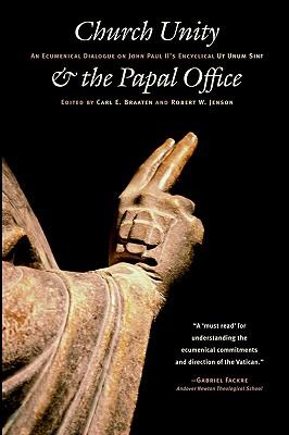 Church Unity and the Papal Office: An Ecumenical Dialogue on John Paul II's Encyclical Ut Unum Sint, Carl E. Braaten, Robert W. Jenson