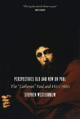 """Image for Perspectives Old and New on Paul: The """"Lutheran"""" Paul and His Critics"""
