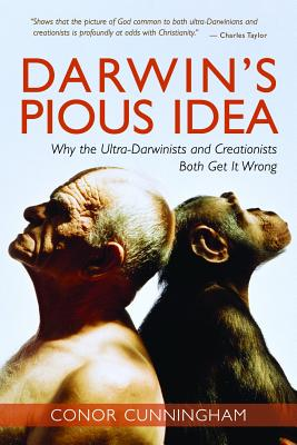Darwin's Pious Idea: Why the Ultra-Darwinists and Creationists Both Get It Wrong (Interventions), Conor Cunningham