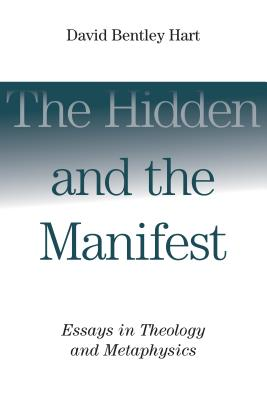 The Hidden and the Manifest: Essays in Theology and Metaphysics, David Bentley Hart