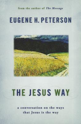 The Jesus Way: A Conversation on the Ways That Jesus Is the Way, Eugene H. Peterson