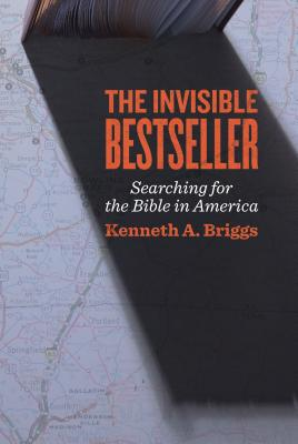 The Invisible Bestseller: Searching for the Bible in America, Kenneth A. Briggs