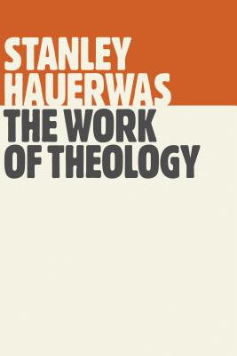 The Work of Theology, Stanley Hauerwas