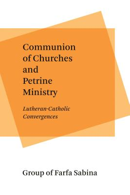 Communion of Churches and Petrine Ministry: Lutheran-Catholic Convergences, Group of Farfa Sabina