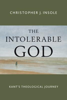 Image for The Intolerable God: Kant's Theological Journey