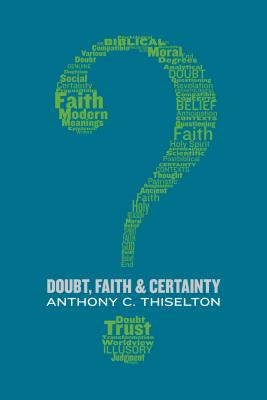 Doubt, Faith, and Certainty, Anthony C. Thiselton