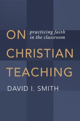 Image for On Christian Teaching: Practicing Faith in the Classroom