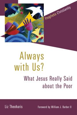 Always with Us?: What Jesus Really Said about the Poor (Prophetic Christianity Series (PC)), Liz Theoharis