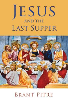 Jesus and the Last Supper, Brant Pitre