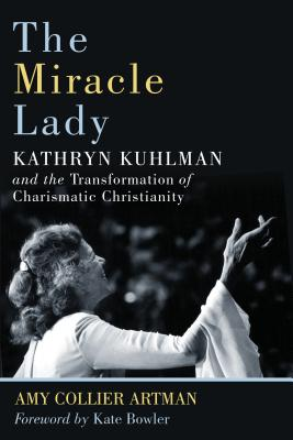 Image for The Miracle Lady: Kathryn Kuhlman and the Transformation of Charismatic Christianity (Library of Religious Biography Series)