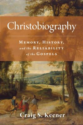 Image for Christobiography: Memory, History, and the Reliability of the Gospels