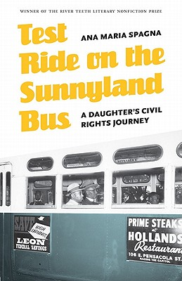 Test Ride on the Sunnyland Bus: A Daughter's Civil Rights Journey (River Teeth Literary Nonfiction Prize), Spagna, Ana Maria